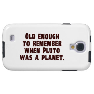Old Enough to Remember When Pluto Was a Planet Galaxy S4 Case