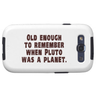 Old Enough to Remember When Pluto Was a Planet Galaxy SIII Case