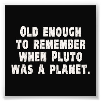 Old Enough to Remember When Pluto Was a Planet Photo Print