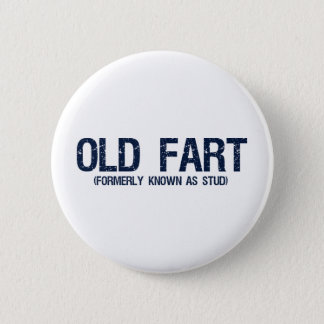 Old Fart, Formerly known as stud 6 Cm Round Badge