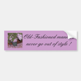 Old-Fashioned Lilacs,    Old-Fashioned manners ... Bumper Sticker
