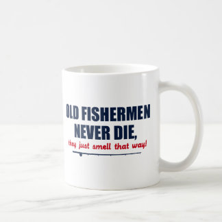 Old Fishermen never die, they just smell that way Basic White Mug