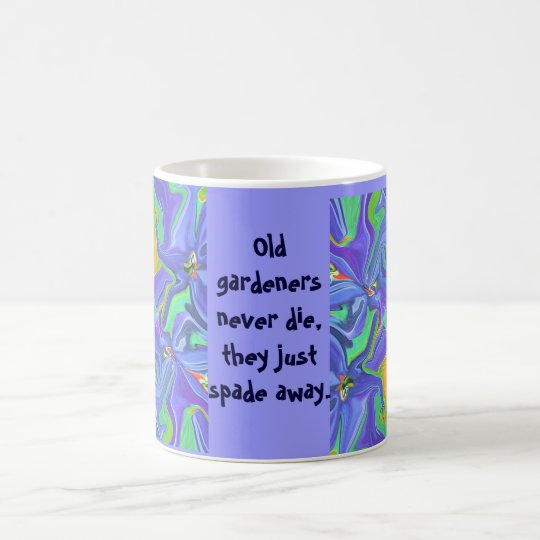 old gardeners never die coffee mug