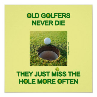 Old Golfers Miss More Often Posters