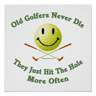 Old Golfers Never Die Hit the Hole Posters