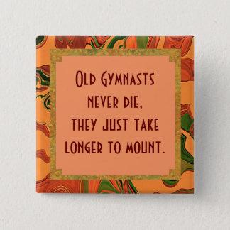 Old gymnasts never die pin