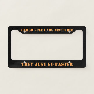 Old Muscle Cars Never Die They Just Go Faster Licence Plate Frame