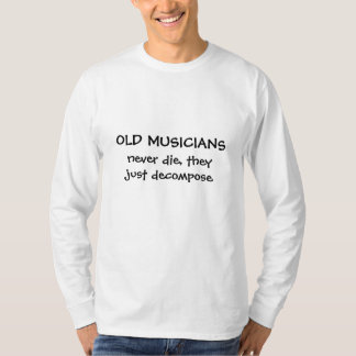 Old Musicians funny teeshirt saying Shirts