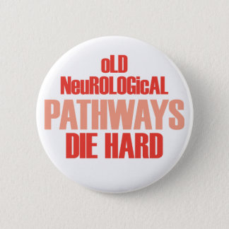 Old Neurological Pathways Die Hard 6 Cm Round Badge