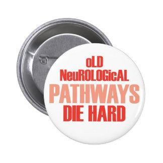Old Neurological Pathways Die Hard 6 Cm Round Badge