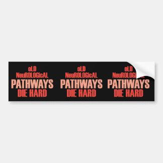 Old Neurological Pathways Die Hard Bumper Sticker