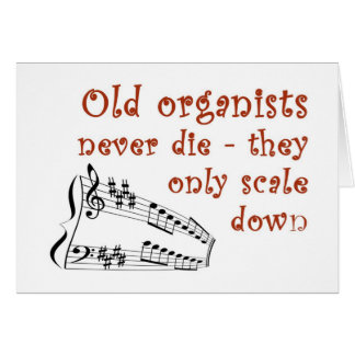 """Old organists never die"" blank card"