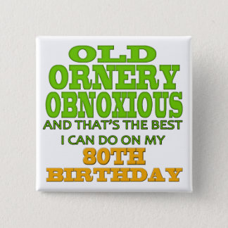 Old Ornery Obnoxious 80th Birthday Gifts 15 Cm Square Badge