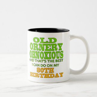 Old Ornery Obnoxious 80th Birthday Gifts Two-Tone Coffee Mug