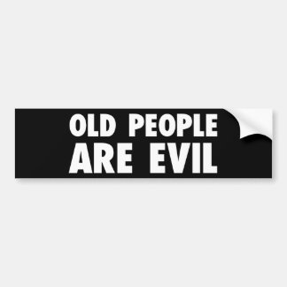 OLD PEOPLE ARE EVIL BUMPER STICKER