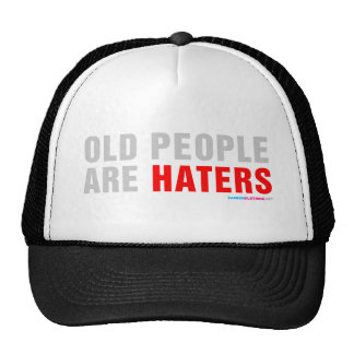Old People Are Haters Trucker Hats