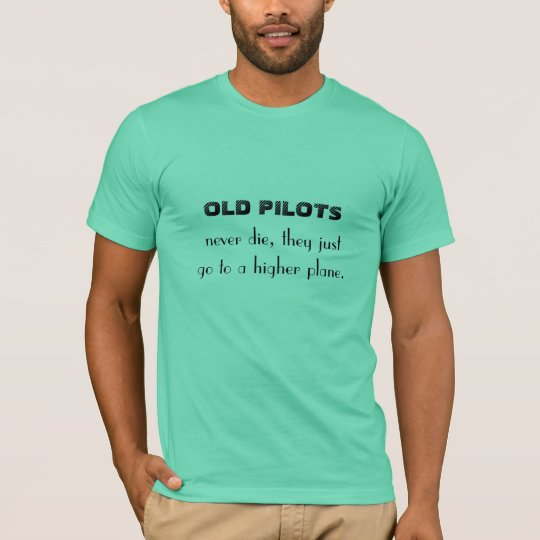 old pilots never die T-Shirt