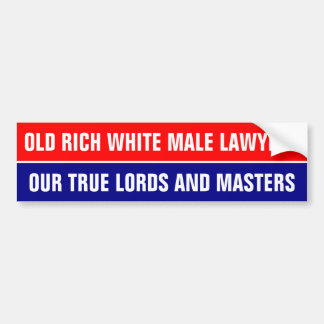 OLD RICH WHITE MALE LAWYERS ... BUMPER STICKER