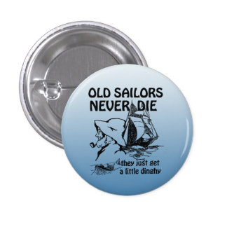 Old Sailors Never Die Funny Button