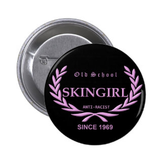 Old School Skingirl - anti Racist - Since 1969 Pins