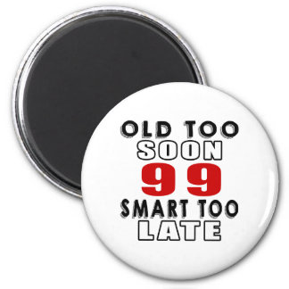old soon 99 smart too late refrigerator magnets