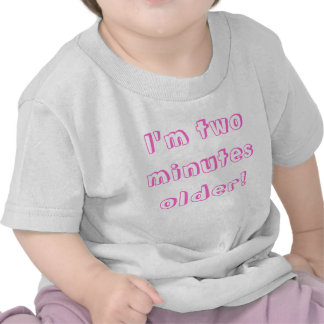 Older twin girl I m two minutes older T-shirts