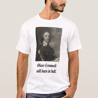 Oliver Cromwell, Oliver Cromwellwill burn in hell! T-Shirt