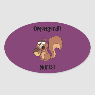 Omehgerd Nurts! Squirrel (Oh My God, Nuts) Oval Sticker