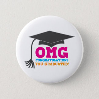 OMG congratuations you graduated! 6 Cm Round Badge