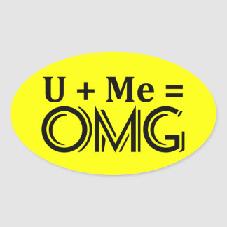 OMG Equation. You + Me = O.M.G. Oval Sticker