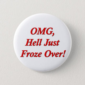 OMG, Hell Just Froze Over! 6 Cm Round Badge