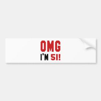 OMG I am 51 ! Bumper Sticker