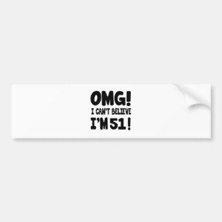 OMG! I Can't Believe I'm 51 Bumper Sticker