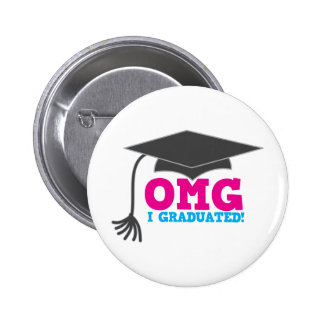 OMG I GRADUATED! great graduation gift 6 Cm Round Badge