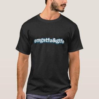 OMG STFU & GTFO T-Shirt