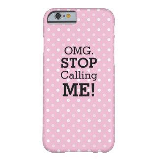 OMG Stop Calling Me Phone Case