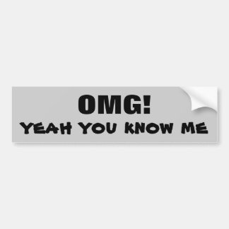 OMG Yeah You Know Me Bumper Sticker