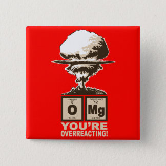 OMG! You are overreacting! 15 Cm Square Badge