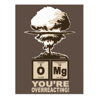 OMG! You are overreacting! Postcard