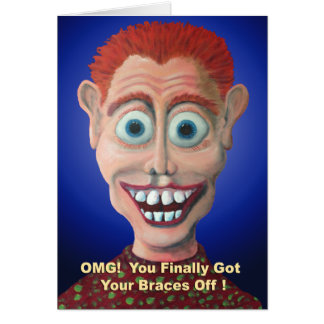 OMG! You Finally Got Your Braces Off! Card