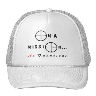 On a Mission...No Vacations Hat