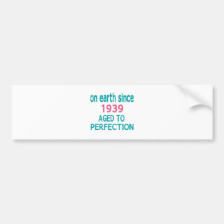 On earth since 1939 aged to perfection car bumper sticker