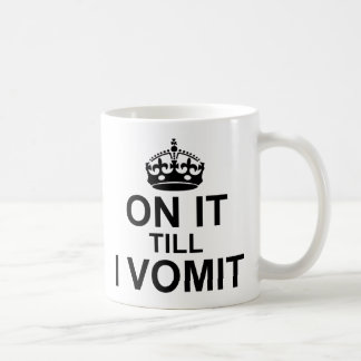 On It Till I Vomit - Basic White Mug
