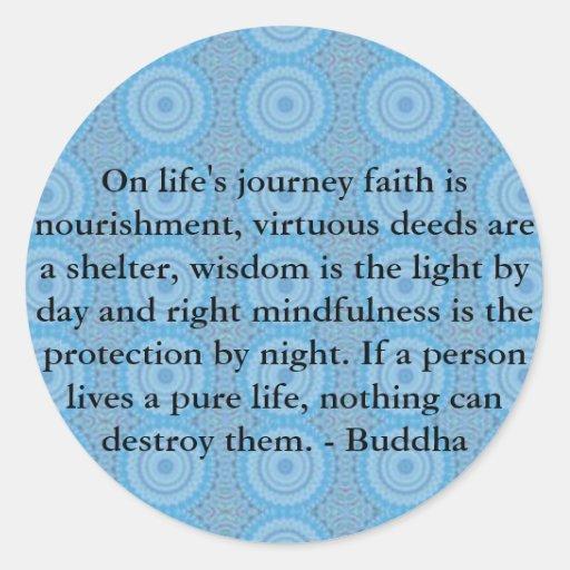 On life's journey faith is nourishment, virtuous.. round sticker
