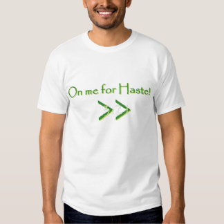 On me for haste! t shirt