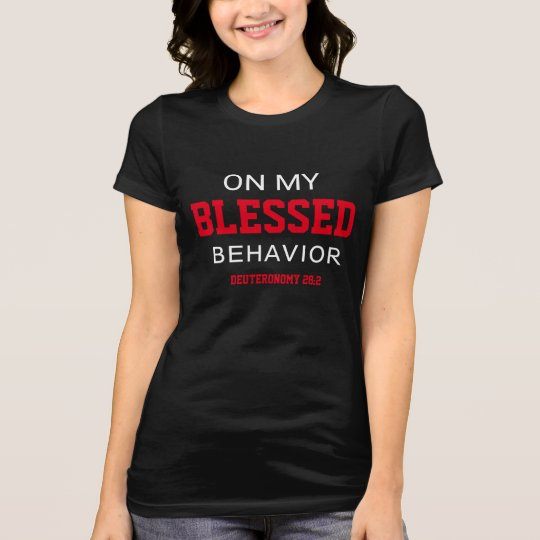 On My Blessed Behaviour womens T-Shirt