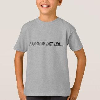 On my last leg.. T-Shirt