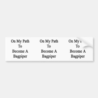 On My Path To Become A Bagpiper Bumper Sticker