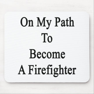 On My Path To Become A Firefighter Mousepads