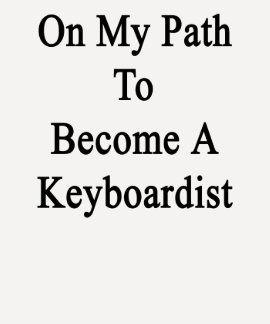 On My Path To Become A Keyboardist T-shirt